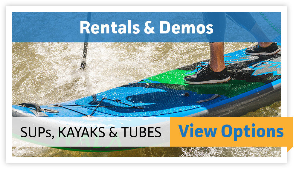 Rentals & Demos - SUPs, Kayaks & Tubes - VIEW OPTIONS
